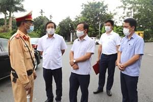 Phú Thọ: Chủ tịch UBND tỉnh Bùi Văn Quang kiểm tra chốt kiểm soát phòng chống dịch COVID- 19